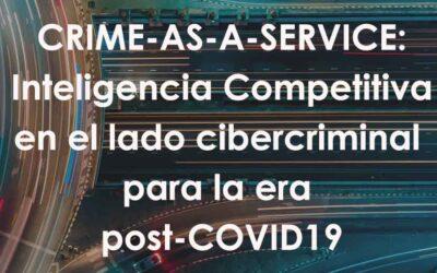 CRIME-AS-A-SERVICE: Inteligencia Competitiva en el lado cibercriminal para la era post-COVID19