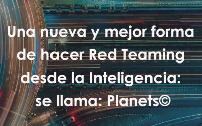 Una nueva y mejor forma de hacer Red Team desde la Inteligencia: se llama: Planets©