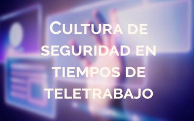 Cultura de seguridad en tiempos de teletrabajo