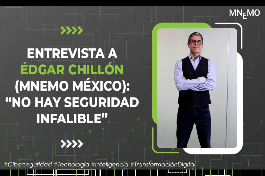 """Entrevista a Édgar Chillón (MNEMO México): """"No hay seguridad infalible"""""""